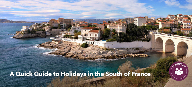 A Quick Guide to Holidays in the South of France